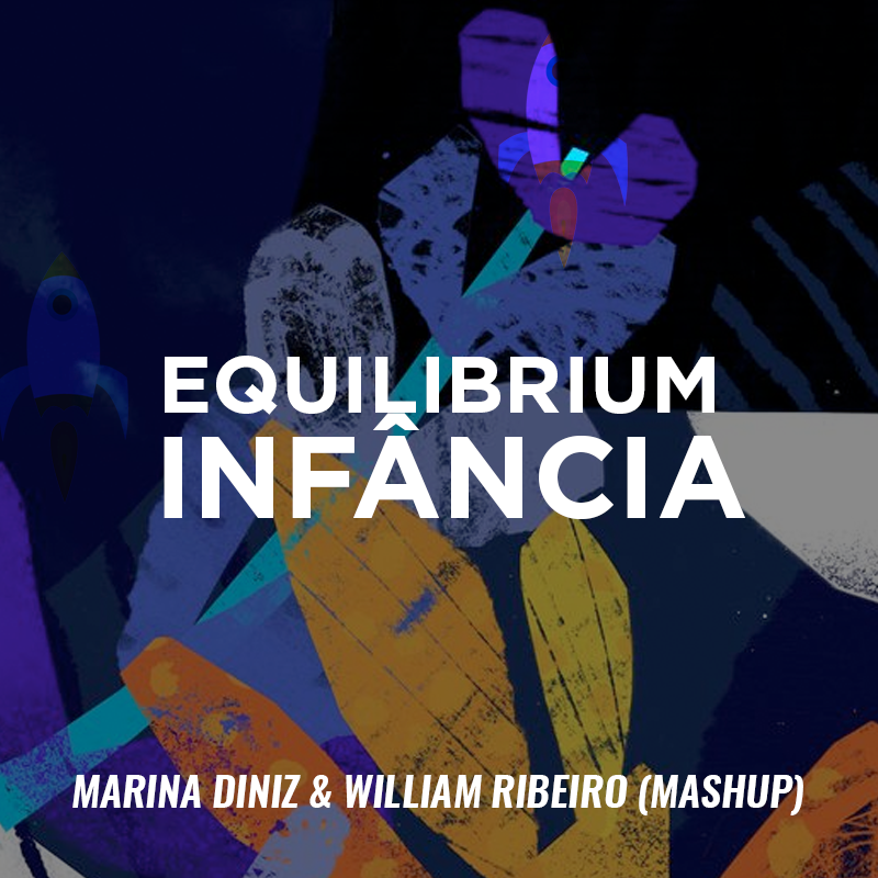 Equilibrium Infância (Marina Diniz & William Ribeiro Mashup)